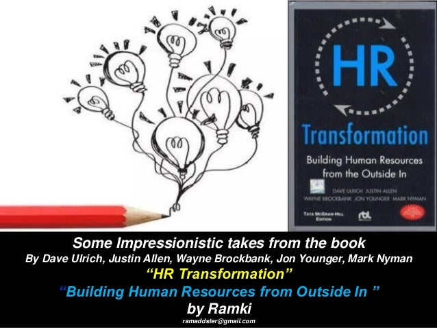 """Some Impressionistic takes from the book By Dave Ulrich, Justin Allen, Wayne Brockbank, Jon Younger, Mark Nyman """"HR Transf..."""