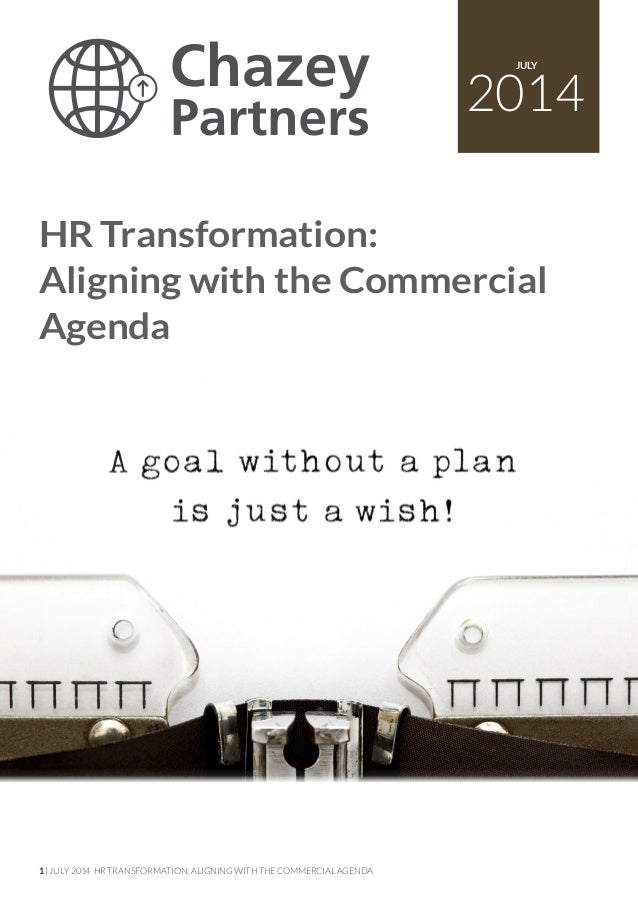 1 | JULY 2014 HR TRANSFORMATION: ALIGNING WITH THE COMMERCIAL AGENDA 2014 JULY HR Transformation: Aligning with the Commer...
