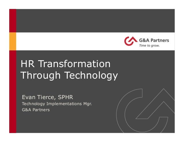 HR TransformationThrough TechnologyEvan Tierce, SPHRTechnology Implementations Mgr.G&A Partners