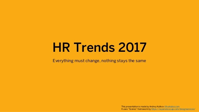 HR Trends 2017 Everything must change, nothing stays the same This presentation is made by Andrey Kulikov i@varkalos.com I...