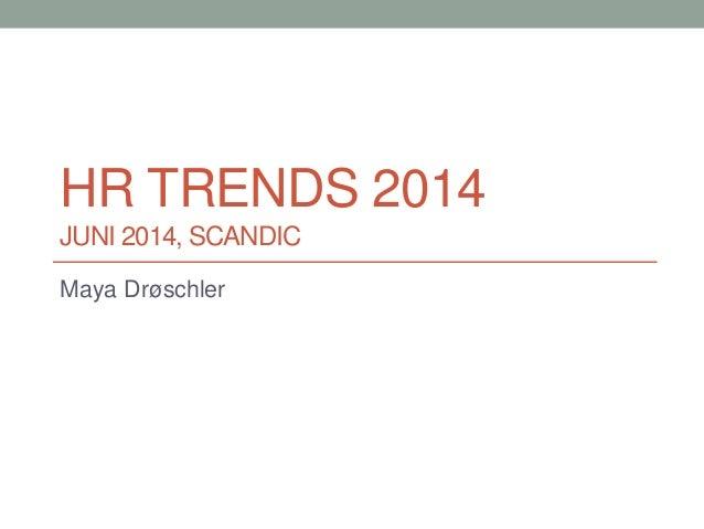 HR TRENDS 2014 JUNI 2014, SCANDIC Maya Drøschler