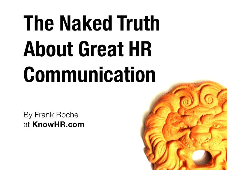 The Naked Truth About Great HR Communication By Frank Roche at KnowHR.com