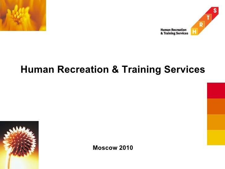 <ul><li>Human Recreation & Training Services </li></ul><ul><li>Moscow 20 10 </li></ul>