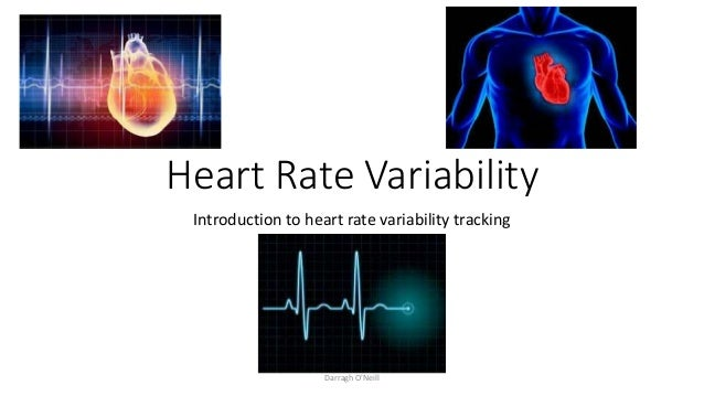Heart Rate Variability Introduction to heart rate variability tracking Darragh O'Neill