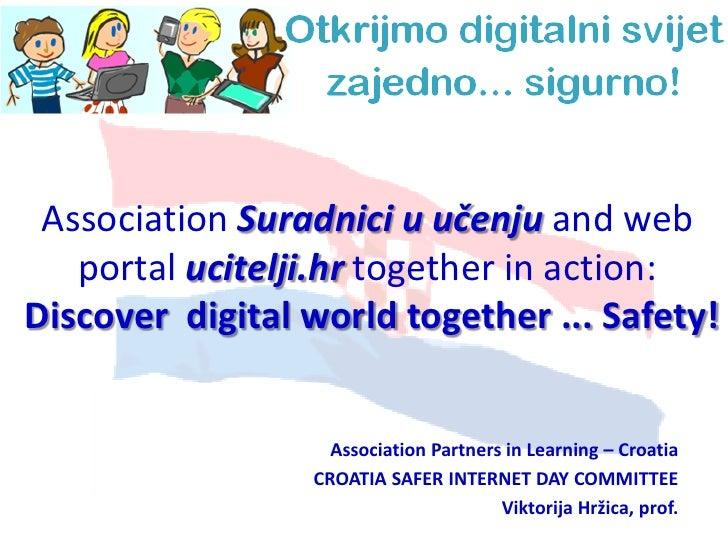 Association Suradnici u učenju and web   portal ucitelji.hr together in action:Discover digital world together ... Safety!...