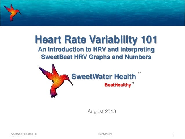 SweetWater Health August 2013 SweetWater Health LLC Confidential 1 BeatHealthy TM TM Heart Rate Variability 101 An Introdu...