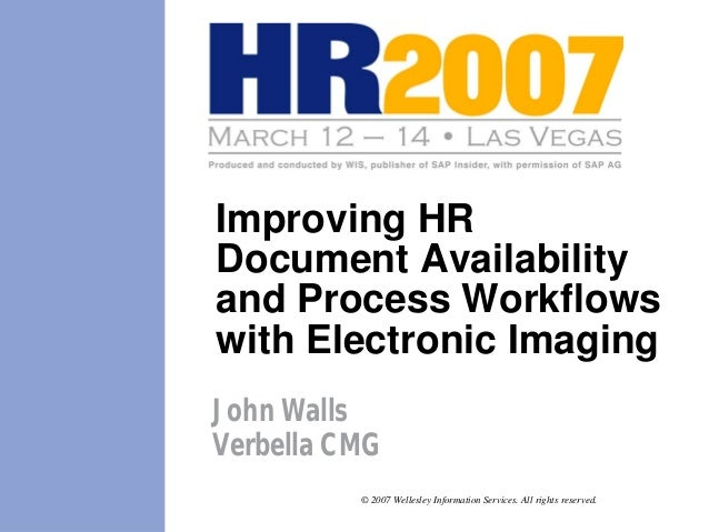 Improving HRDocument Availabilityand Process Workflowswith Electronic ImagingJohn WallsVerbella CMG          © 2007 Welles...