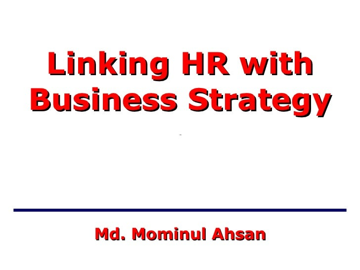 Md. Mominul   Ahsan Linking HR with Business Strategy