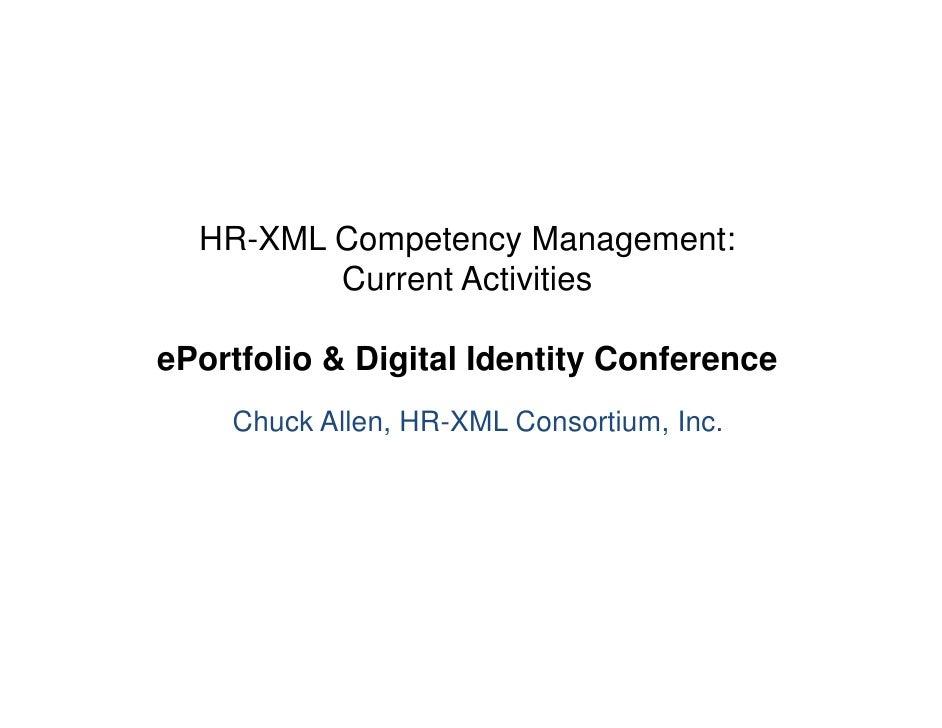 HR-XML Competency Management:          Current Activities  ePortfolio  Digital Identity Conference     Chuck Allen, HR-XML...
