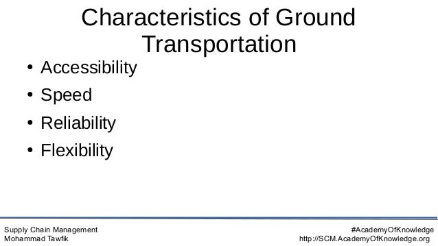 Supply Chain Management Mohammad Tawfik #AcademyOfKnowledge http://SCM.AcademyOfKnowledge.org Characteristics of Ground Tr...