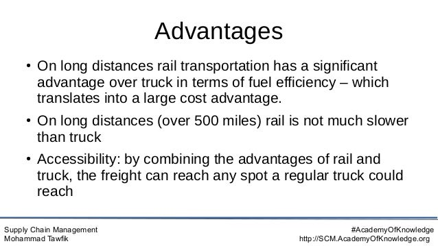 Supply Chain Management Mohammad Tawfik #AcademyOfKnowledge http://SCM.AcademyOfKnowledge.org Advantages ● On long distanc...