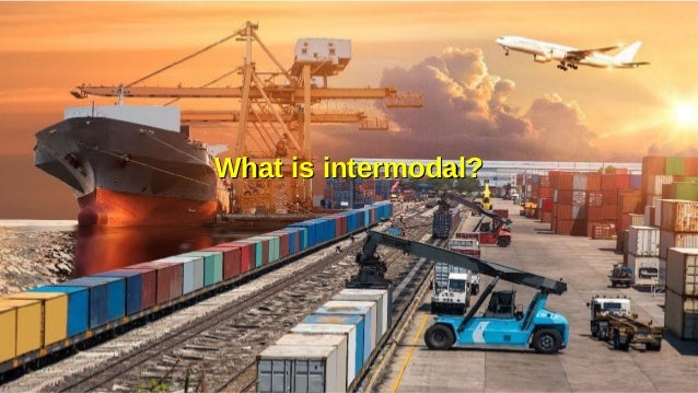 Supply Chain Management Mohammad Tawfik #AcademyOfKnowledge http://SCM.AcademyOfKnowledge.org What is intermodal? What is ...