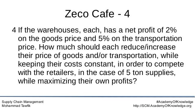 Supply Chain Management Mohammad Tawfik #AcademyOfKnowledge http://SCM.AcademyOfKnowledge.org Zeco Cafe - 4 4 If the wareh...