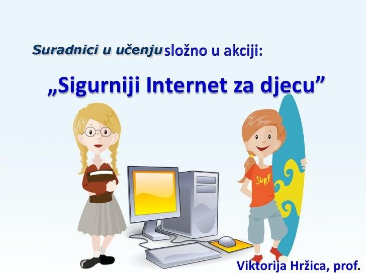 """""""Sigurniji Internet za djecu""""                   Viktorija Hržica, prof."""