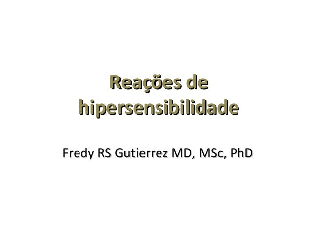 Reações deReações de hipersensibilidadehipersensibilidade Fredy RS Gutierrez MD, MSc, PhDFredy RS Gutierrez MD, MSc, PhD