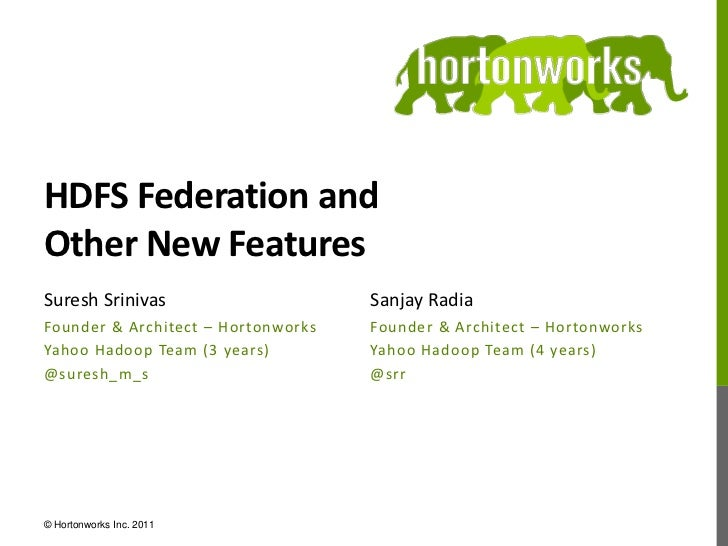 HDFS Federation andOther New Features<br />Suresh Srinivas<br />Founder & Architect – Hortonworks<br />Yahoo Hadoop Team (...