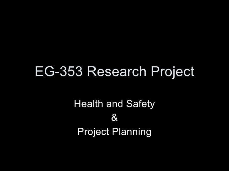 EG-353 Research Project Health and Safety & Project Planning