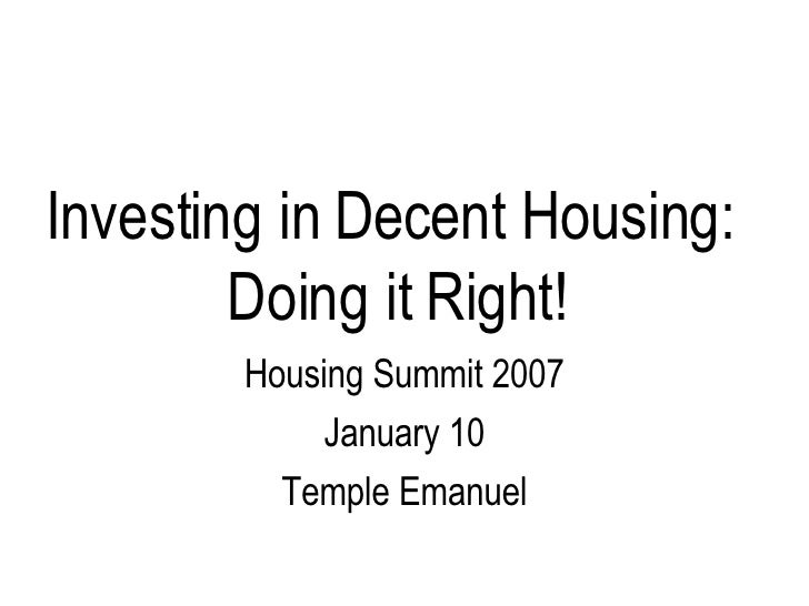 Investing in Decent Housing:  Doing it Right! Housing Summit 2007 January 10 Temple Emanuel