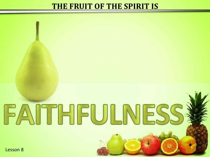 THE FRUIT OF THE SPIRIT IS<br />F<br />E<br />A<br />I<br />T<br />H<br />F<br />U<br />L<br />N<br />S<br />S<br />Lesson...