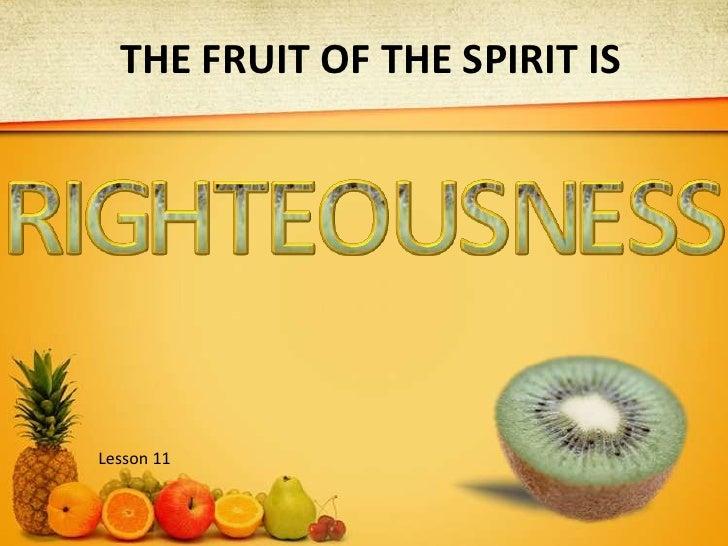 THE FRUIT OF THE SPIRIT IS<br />R<br />G<br />H<br />T<br />I<br />E<br />U<br />O<br />S<br />N<br />E<br />S<br />S<br /...