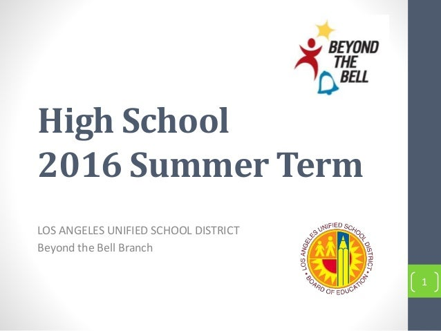 High School 2016 Summer Term LOS ANGELES UNIFIED SCHOOL DISTRICT Beyond the Bell Branch 1