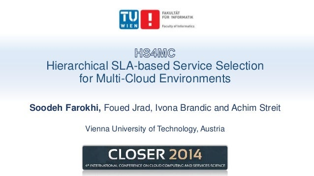 Hierarchical SLA-based Service Selection for Multi-Cloud Environments Soodeh Farokhi, Foued Jrad, Ivona Brandic and Achim ...