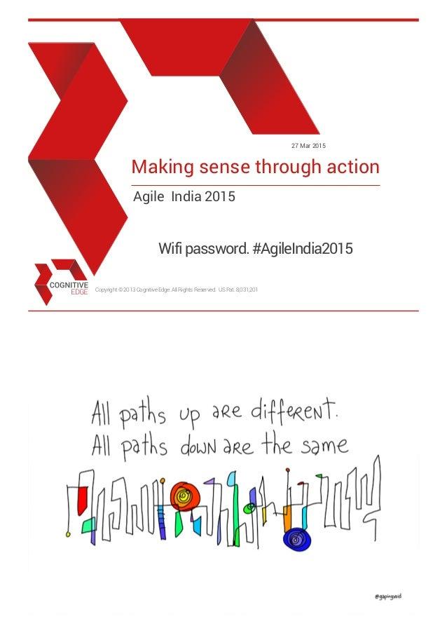 Copyright©2013CognitiveEdge.AllRightsReserved. USPat.8,031,201 27 Mar 2015 Making sense through action Agile India 2015 Wi...