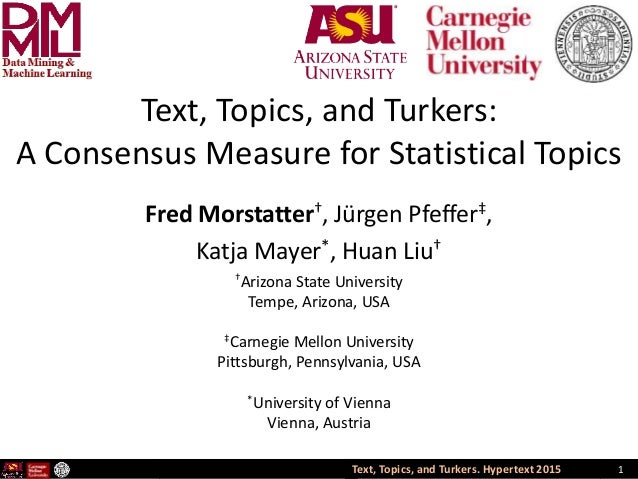 Text, Topics, and Turkers. Hypertext 2015 1 Text, Topics, and Turkers: A Consensus Measure for Statistical Topics Fred Mor...