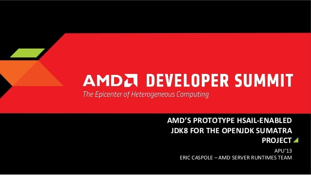 AMD'S  PROTOTYPE  HSAIL-‐ENABLED   JDK8  FOR  THE  OPENJDK  SUMATRA   PROJECT   APU'13   ERIC  CASP...