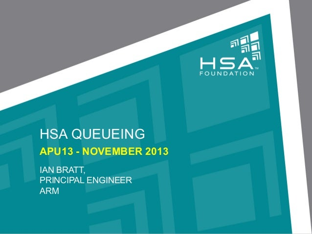 HSA QUEUEING APU13 - NOVEMBER 2013 IAN BRATT, PRINCIPAL ENGINEER ARM