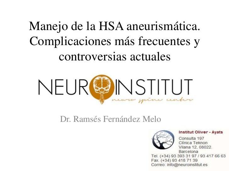 Manejo de la HSA aneurismática.Complicaciones más frecuentes y    controversias actuales     Dr. Ramsés Fernández Melo