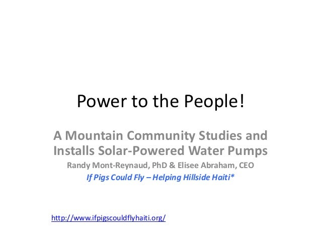 Power to the People!A Mountain Community Studies andInstalls Solar-Powered Water Pumps    Randy Mont-Reynaud, PhD & Elisee...