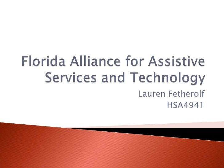 Florida Alliance for Assistive Services and Technology<br />Lauren Fetherolf<br />HSA4941<br />