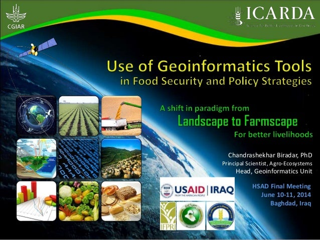 Chandrashekhar Biradar, PhD Principal Scientist, Agro-Ecosystems Head, Geoinformatics Unit HSAD Final Meeting June 10-11, ...