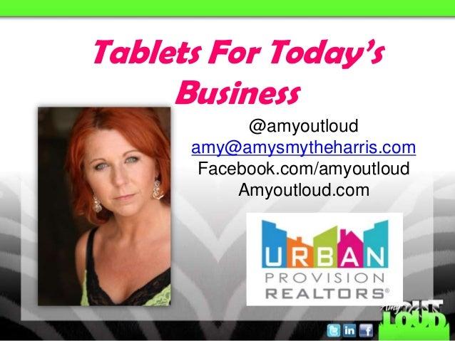@amyoutloudamy@amysmytheharris.comFacebook.com/amyoutloudAmyoutloud.comTablets For Today'sBusiness