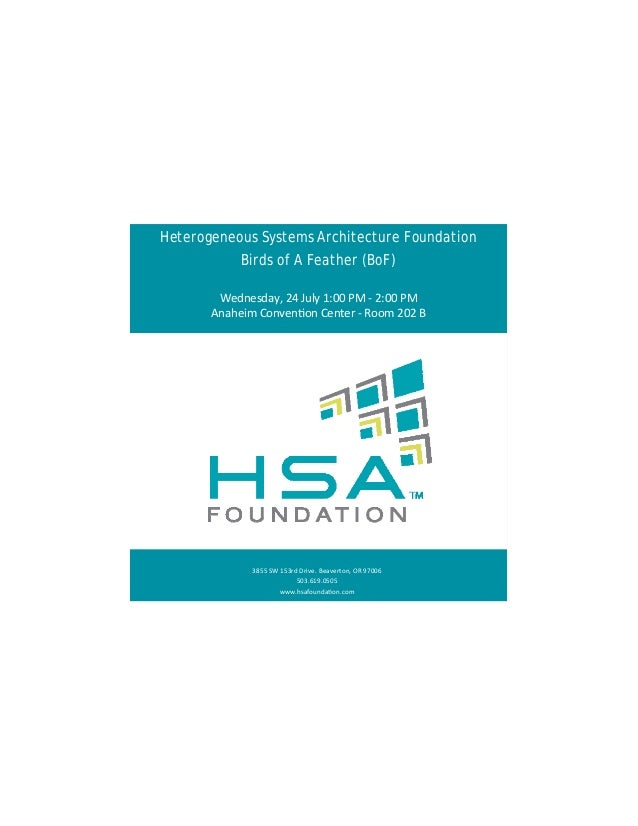 Heterogeneous Systems Architecture Foundation Birds of A Feather (BoF)  Wednesday,24July1:00PM‐2:00PM AnaheimCo...