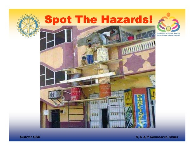 Spot The Hazards!District 1090                 H, S & P Seminar to Clubs