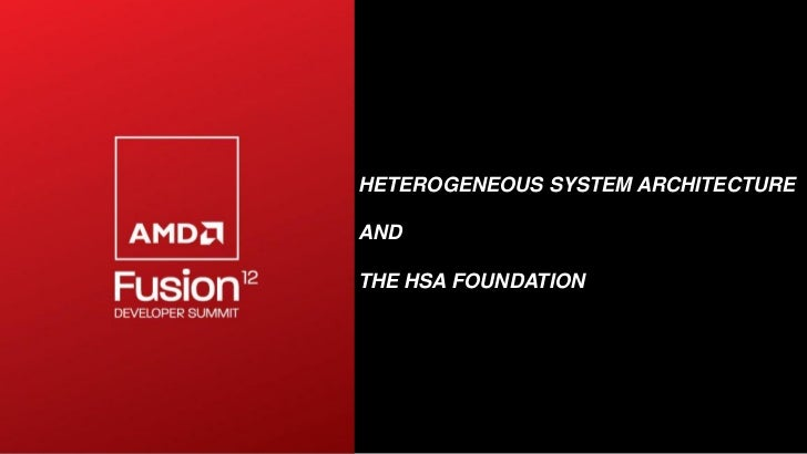HETEROGENEOUS SYSTEM ARCHITECTUREANDTHE HSA FOUNDATION