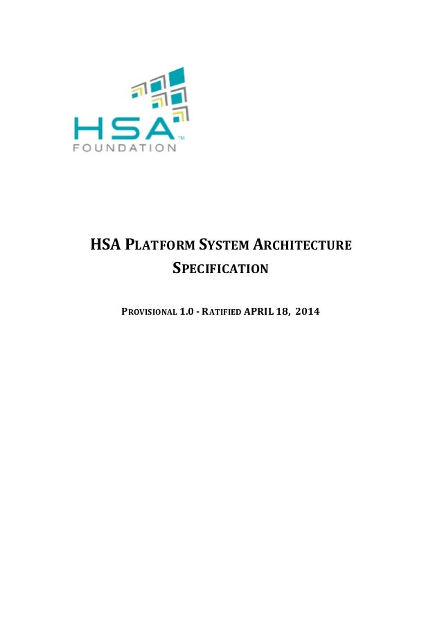 HSA PLATFORM SYSTEM ARCHITECTURE SPECIFICATION PROVISIONAL 1.0 - RATIFIED APRIL 18, 2014