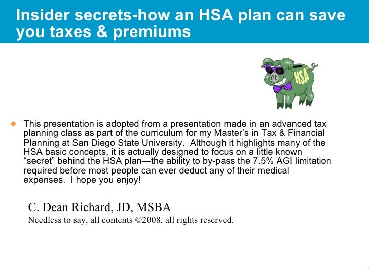 Insider secrets-how an HSA plan can save you taxes & premiums <ul><li>This presentation is adopted from a presentation mad...
