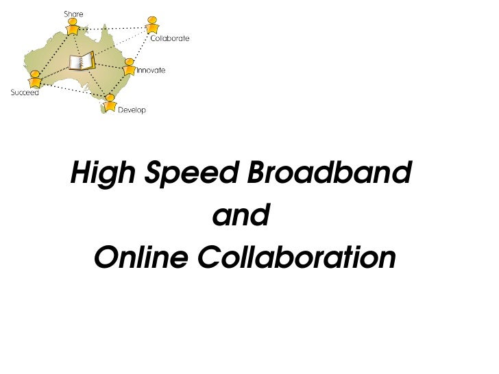 High Speed Broadband  and  Online Collaboration