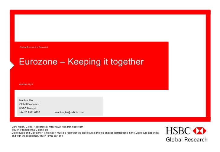 Global Economics Research      Eurozone – Keeping it together      October 2011      Madhur Jha      Global Economist     ...