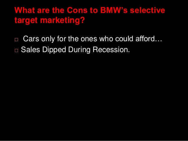 what are the pros and cons to bmw s selective target marketing What are the pros and cons to bmw's selective target marketing  cons   review all of bmws pros and cons of target marketing  find a place.