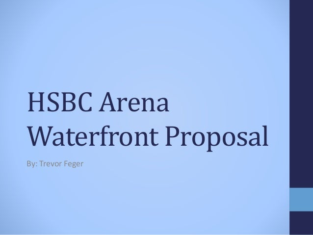 HSBC Arena Waterfront Proposal By: Trevor Feger