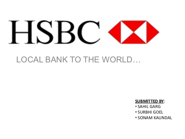 LOCAL BANK TO THE WORLD…                      SUBMITTED BY:                      • SAHIL GARG                      • SURBH...