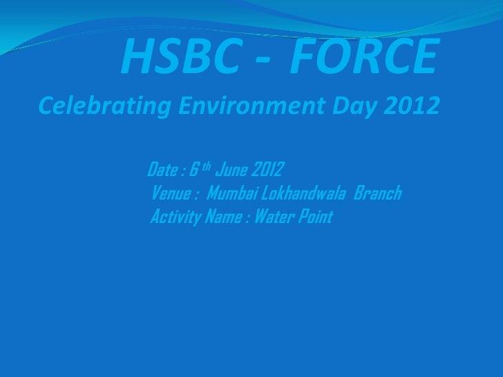 HSBC - FORCECelebrating Environment Day 2012        Date : 6 th June 2012        Venue : Mumbai Lokhandwala Branch        ...