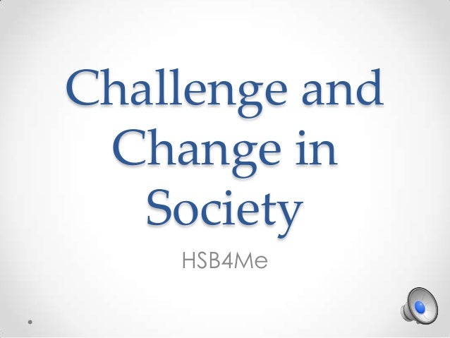 Challenge and Change in   Society    HSB4Me