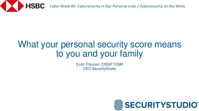 What your personal security score means to you and your family Cyber Week #3: Cybersecurity in Our Personal Lives / Cybers...