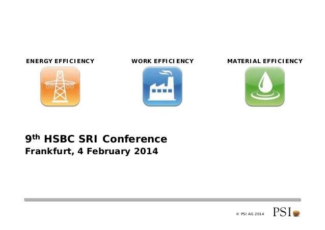 © PSI AG 2014 9th HSBC SRI Conference Frankfurt, 4 February 2014 MATERIAL EFFICIENCYWORK EFFICIENCYENERGY EFFICIENCY