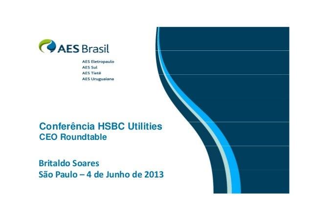 Conferência HSBC Utilities CEO Roundtable  BritaldoSoares SãoPaulo– 4deJunhode2013